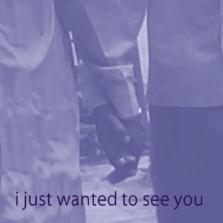 i just wanted to see you