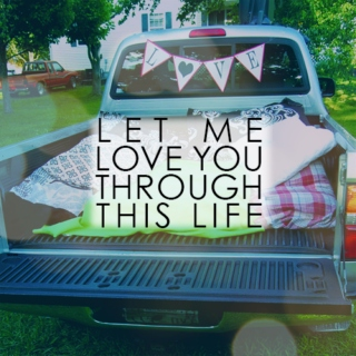 let me love you through this life.