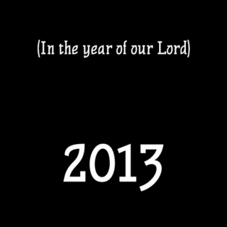 (In the year of our Lord) 2013