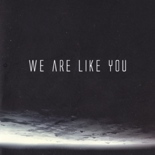 WE ARE LIKE YOU