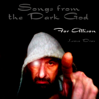 Songs from the Dark God (for Ali)