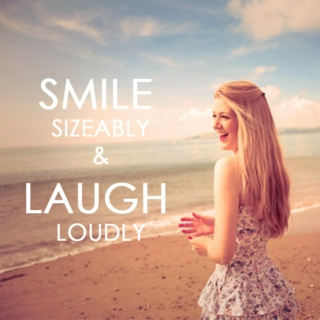 Smile Sizeably and Laugh Loudly