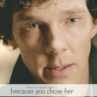 because...you chose her