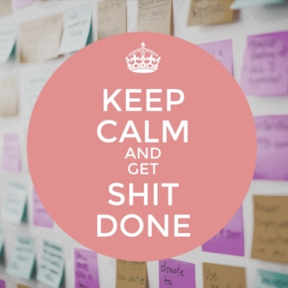 keep calm & get shit done;