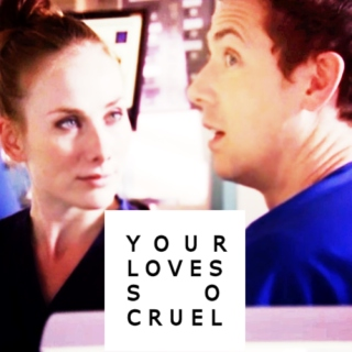 your loves so cruel
