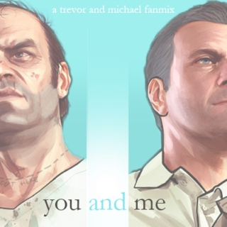 you and me - a michael and trevor fanmix