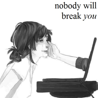 nobody will break you