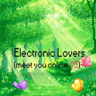 【♥Electronic Lovers♥】