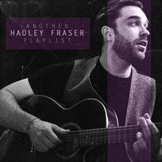 another Hadley Fraser playlist