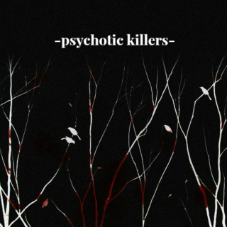 -psychotic killers-