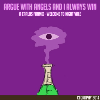 Argue with angels and I always win