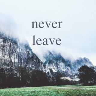 never leave (cold wind blowing)