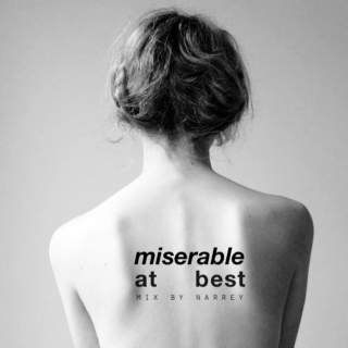 miserable at best