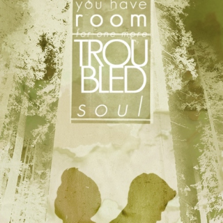 Do You Have Room For One More Troubled Soul?