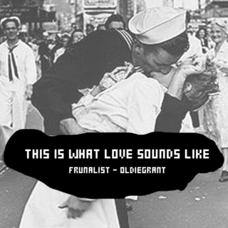 Frunalist 17: THIS IS WHAT LOVE SOUNDS LIKE
