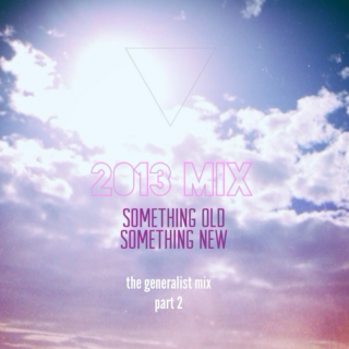 A 2013 Mix - Something Old, Something New pt II