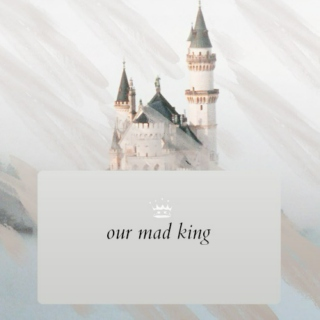 Our Mad King