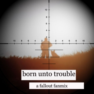 born unto trouble