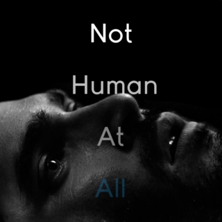 Not Human At All