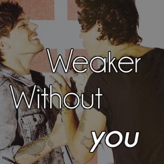 Weaker Without You