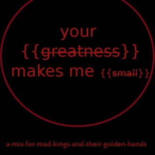 your greatness makes me small