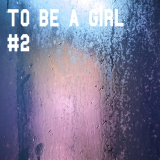 TO BE A GIRL #2