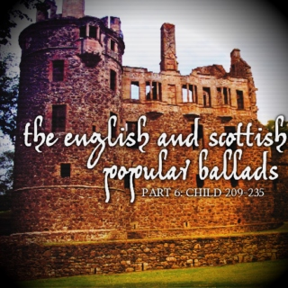 The English and Scottish Popular Ballads, Part 6: Child 209-235