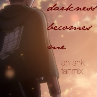 darkness becomes me: an snk fanmix