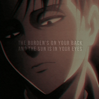 the burden's on your back and the sun is in your eyes