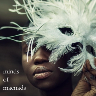 Minds of Maenads