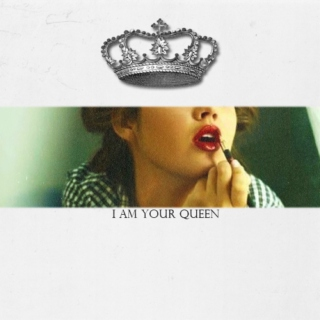 I am your Queen
