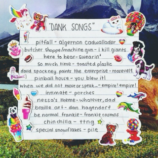 DANK SONGS