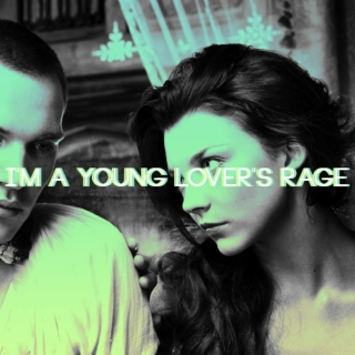 I'm a young lover's rage