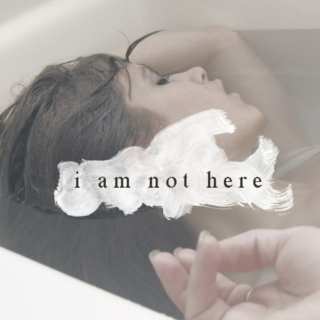 i am not here.