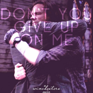 Don't You Give Up On Me | A Winchesters Mix