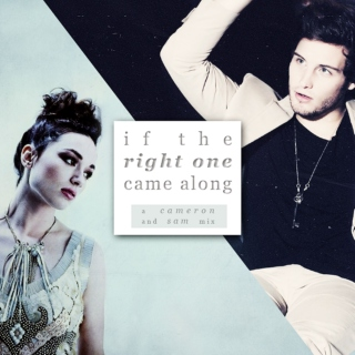 ; if the right one came along