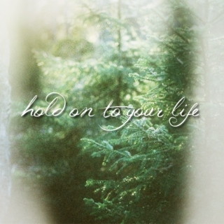 hold on to your life