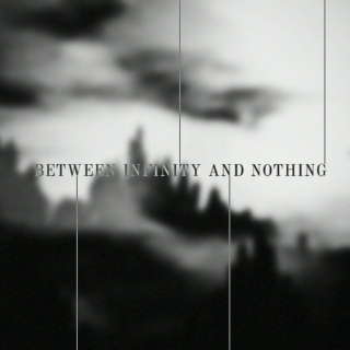 between infinity and nothing;