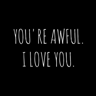 You're Awful. I Love You.