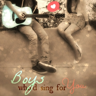 ♡ boys who'd sing for you ♡
