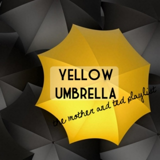 yellow umbrella {the mother and ted playlist}