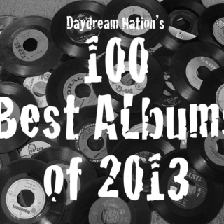 Daydream Nation's 100 Best Albums of 2013! (75-51)
