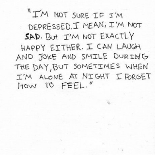 A little sad, A little lonely, A little confused.