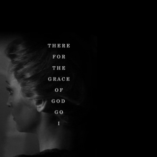 there for the grace of god go i;