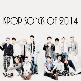 ☆KPOP SONGS OF 2014☆