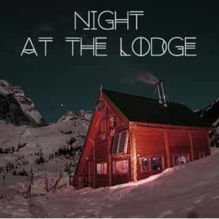 NIGHT AT THE LODGE