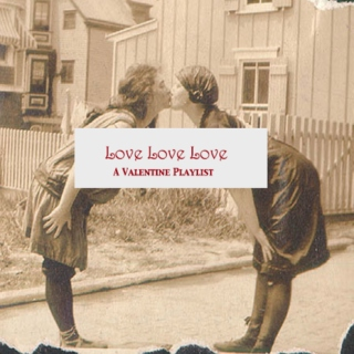 Love Love Love- A Valentine Playlist