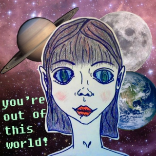 You're Out Of This World!