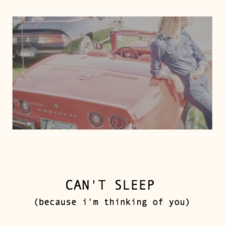 cant sleep because im thinking of you