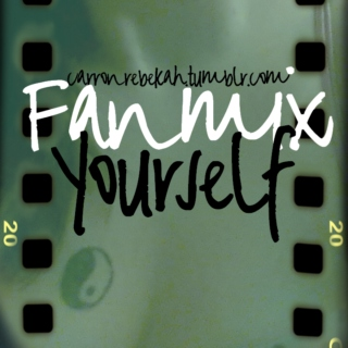 Fanmix Yourself #1